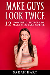 Make Guys Look Twice: 12 Powerful Secrets To Make Men Take Notice Kindle Edition