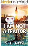 I Am Not a Traitor: One chef against the C.I.A, MI-6 and the MOSSAD. A psychological thriller