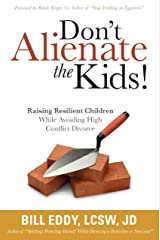 Don't Alienate the Kids! Raising Resilient Children While Avoiding High Conflict Divorce Kindle Edition