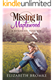 Missing in Maplewood: A Sweet Romantic Suspense (Maplewood Sisters Book 4)