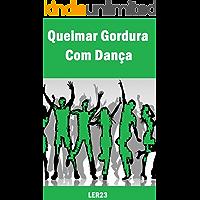 Queimar Gordura Com Dança: Descubra Agora Como Queimar Gordura Dançando (Emagrecimento Livro 3)