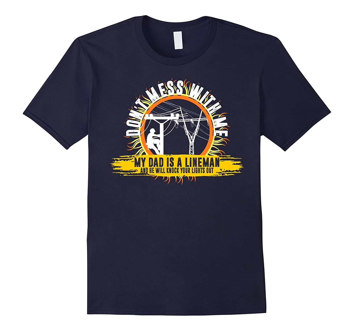 Dont Mess With Me My Dad Is Lineman Knock Lights Off TShirt-TH