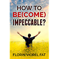 HOW TO BE(COME) IMPECCABLE? (English Edition)