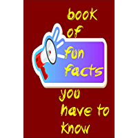 Book Of Fun Facts You Have To Know: Book of fun facts for kids, teens, and adults. (English Edition)