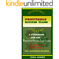 Running Profitable Success Teams On-Line: A Guidebook for Registered Success Team Leaders
