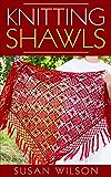 Knitting Shawls (English Edition)