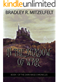 In The Shadow Of War (The Dark Mage Chronicles Book 1)