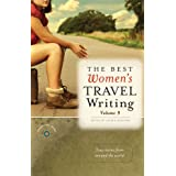 The Best Women's Travel Writing, Volume 9: True Stories from Around the World (Best Women's Travel Writing, 9)