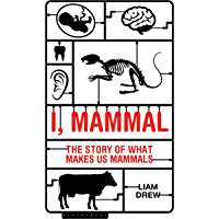 I, Mammal: The Story of What Makes Us Mammals (Bloombury Sigma)