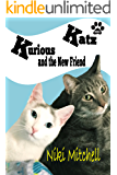 Kurious Katz and the New Friend (A Kitty Adventure for Kids and Cat Lovers Book 3)