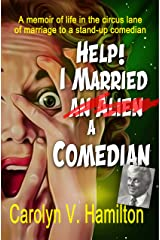 HELP! I Married an Alien a Comedian: A memoir of life in the circus lane of marriage to a stand-up comedian Kindle Edition