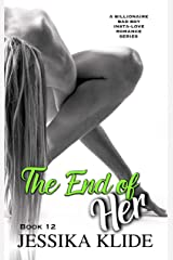 The End of Her: A Billionaire Bad Boy Insta-love Romance Series (Siri's Heart Book 12) Kindle Edition