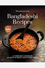 Mouthwatering Bangladeshi Recipes: A Complete Cookbook of Spicy & Sweet Asian Dish Ideas! Kindle Edition