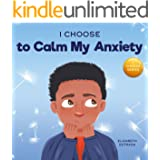 I Choose to Calm My Anxiety: A Colorful, Picture Book About Soothing Strategies for Anxious Children (Teacher and Therapist T