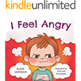 I Feel Angry: Children's picture book about anger management for kids age 3 5 (Emotions & Feelings book for preschool 1)