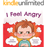 I Feel Angry: Children's picture book about anger management for kids age 3 5 (Emotions & Feelings book for preschool)