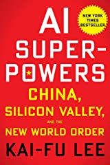 AI Superpowers: China, Silicon Valley, and the New World Order Hardcover