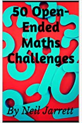 50 Open-Ended Maths Challenges Kindle Edition
