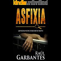 Asfixia: Una novela negra de asesinatos en serie (Serie policíaca de los detectives Goya y Castillo nº 3)