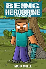 Being Herobrine (Book 3): Redemption (An Unofficial Minecraft Book for Kids Ages 9 - 12 (Preteen) Kindle Edition