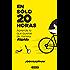 En sólo 20 horas: Aprende lo que quieras de forma rápida (Spanish Edition)