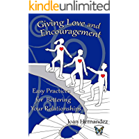 Giving Love and Encouragement: Easy Practices for Bettering Your Relationships (Transformative Leadership Book 4…