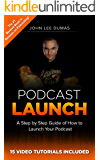 Podcast Launch: How to Create, Grow & Monetize YOUR Podcast: 15 Video Tutorials Included! (English Edition)