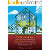 Greenhouse Gardening For Beginners: The Step By Step Guide To Build A Year-Round Solar Greenhouse And Grow Herbs, Organic Fru