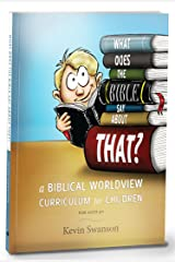 What Does The Bible Say About That?: A Biblical Worldview Curriculum For Children Paperback