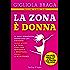 La Zona è donna: La nuova alimentazione mediterranea per: dimagrire, restare giovani e in forma, vivere bene gravidanza e menopausa, vincere le intolleranze