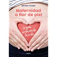 Maternidad a flor de piel: La gran aventura de tu vida (Embarazo, bebé