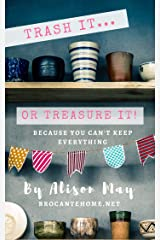 Trash It Or Treasure It: Because You Can't Keep Everything Kindle Edition