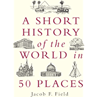 A Short History of the World in 50 Places (English Edition)