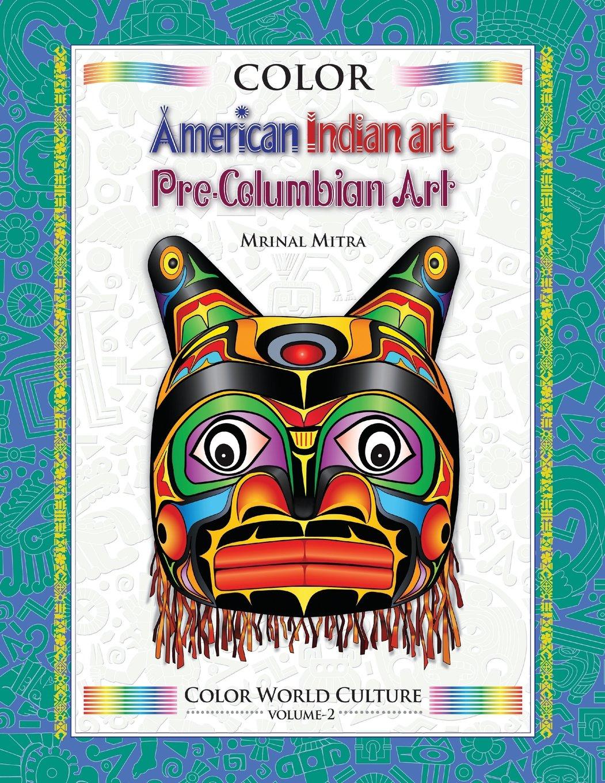 Color World Culture: American Indian Art, Pre-Columbian Art (Volume 2) pdf epub