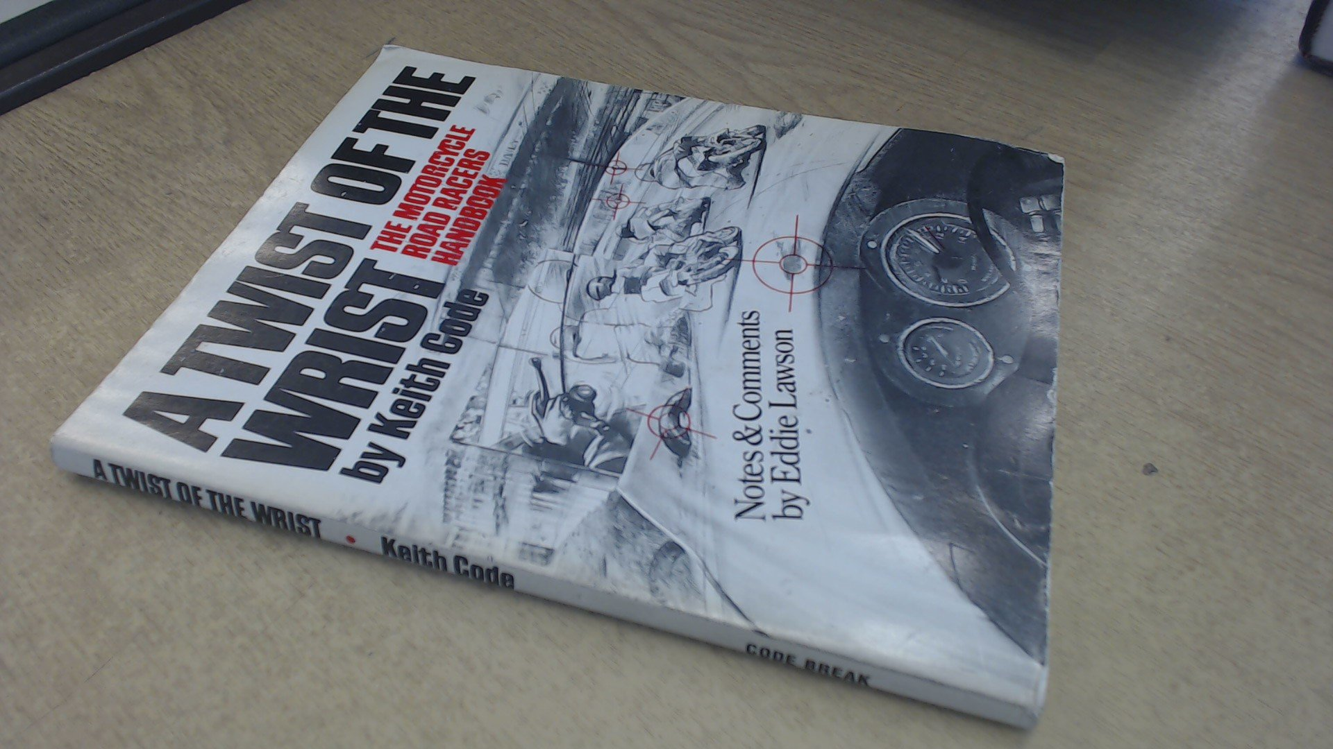 A Twist of the Wrist: The Motorcycle Road Racers Handbook, Keith Code