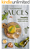 Sauces. Healthy Mayonnaise Alternatives: The recipes of 21 healthy sauces.