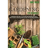 Indoor Gardening for Beginners: 2 Books in 1: An Effective Guide in Everything About Improving your Skills to Grow Up…
