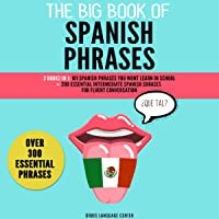 The Big Book of Spanish Phrases: Over 300 Essentials Phrases: 2 Books in 1: 101 Spanish Phrases You Won't Learn in School +200 Essential Intermediate Spanish Phrases for Fluent Conversation