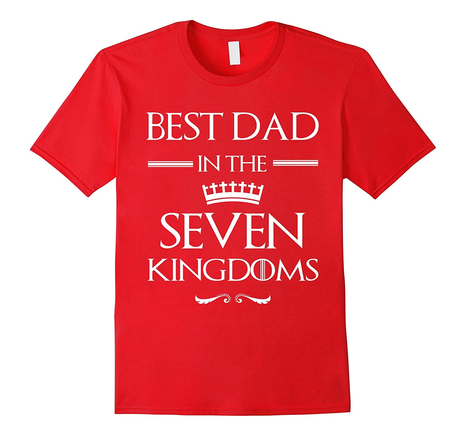 Best Dad in the Seven 7 Kingdoms Fathers Day Dads Gift Shirt