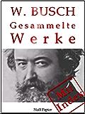 Wilhelm Busch - Gesammelte Werke - Bildergeschichten, Märchen, Erzählungen, Gedichte: Max und Moritz, Die fromme Helene, Plisch und Plum, Hans Huckebein, ... Werke bei Null Papier 13) (German Edition)