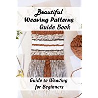 Beautiful Weaving Patterns Guide Book: Guide to Weaving for Beginners : Weaving Instructions for Beginners (English…