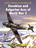 Slovakian and Bulgarian Aces of World War 2 (Aircraft of the Aces Book 58)