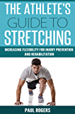 The Athlete's Guide To Stretching: Increasing Flexibility For Inury Prevention And Rehabilitation (Sports Science Book 1) (English Edition)