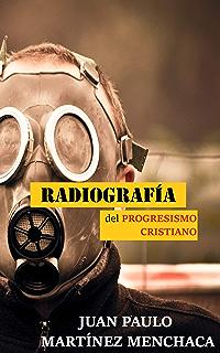 Radiografía del progresismo cristiano: 24 Meditaciones sobre el progresismo cristiano y cómo combatirlo (Spanish