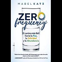 Zero Frequency: El camino más fácil hacia la paz, la felicidad y la abundancia (Spanish Edition)