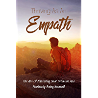 Thriving As An Empath: The Art Of Mastering Your Intuition And Fearlessly Being Yourself: Empath Books (English Edition)