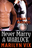 Never Marry A Warlock (A Beware Of Warlocks Novelette #1)