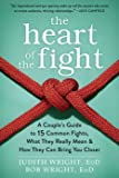 The Heart of the Fight: A Couple's Guide to Fifteen Common Fights, What They Really Mean, and How They Can Bring You…
