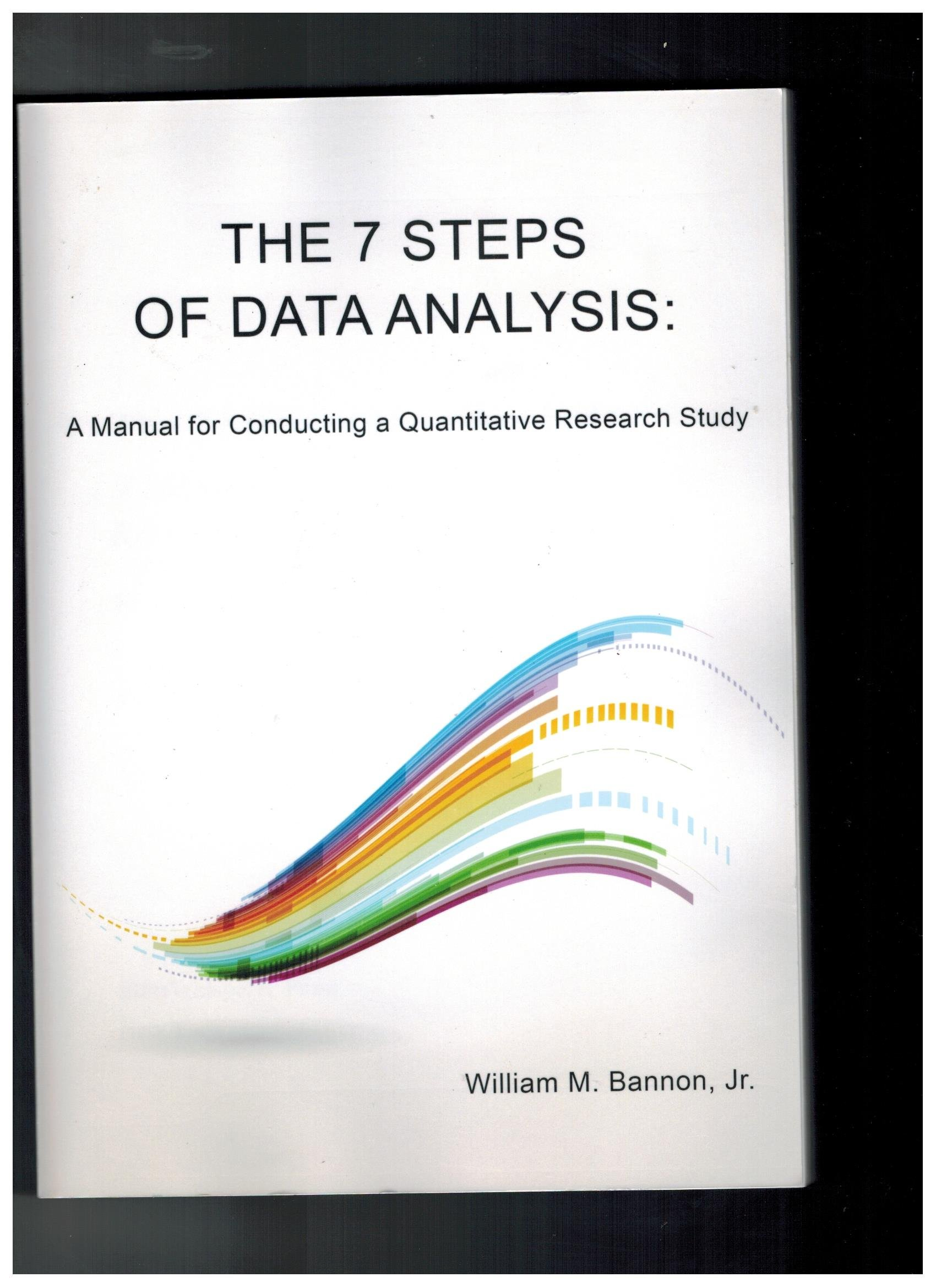 The 7 Steps of Data Analysis: William M  Bannon