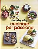 Cucinare per passione. Ediz. illustrata